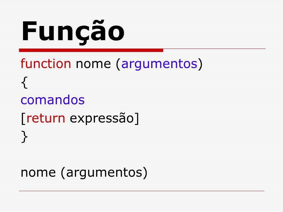 Função function nome (argumentos) { comandos [return expressão] }